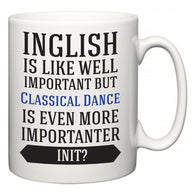 Inglish is Like Well Important But Classical Dance Is Even More Importanter INIT?  Mug
