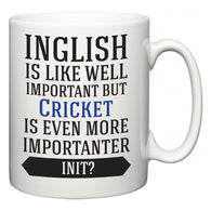 Inglish is Like Well Important But Cricket Is Even More Importanter INIT?  Mug