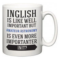 Inglish is Like Well Important But Amateur Astronomy Is Even More Importanter INIT?  Mug