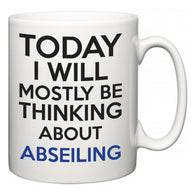 Today I Will Mostly Be Thinking About Abseiling  Mug