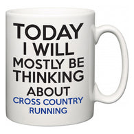 Today I Will Mostly Be Thinking About Cross Country Running  Mug