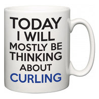 Today I Will Mostly Be Thinking About Curling  Mug