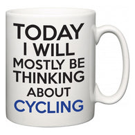 Today I Will Mostly Be Thinking About Cycling  Mug
