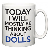 Today I Will Mostly Be Thinking About Dolls  Mug