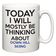 Today I Will Mostly Be Thinking About Down Hill Skiing  Mug