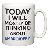 Today I Will Mostly Be Thinking About Embroidery  Mug