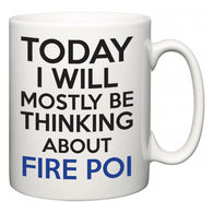 Today I Will Mostly Be Thinking About Fire Poi  Mug