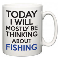 Today I Will Mostly Be Thinking About Fishing  Mug