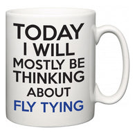 Today I Will Mostly Be Thinking About Fly Tying  Mug