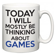 Today I Will Mostly Be Thinking About Games  Mug