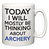 Today I Will Mostly Be Thinking About Archery  Mug