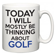 Today I Will Mostly Be Thinking About Golf  Mug