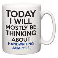 Today I Will Mostly Be Thinking About Handwriting Analysis  Mug