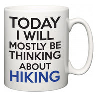 Today I Will Mostly Be Thinking About Hiking  Mug