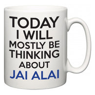 Today I Will Mostly Be Thinking About Jai Alai  Mug