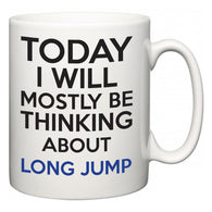 Today I Will Mostly Be Thinking About Long Jump  Mug