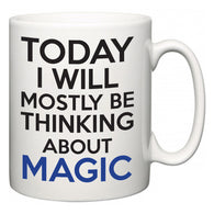 Today I Will Mostly Be Thinking About Magic  Mug