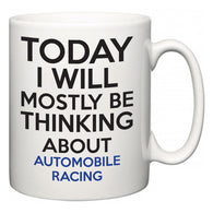 Today I Will Mostly Be Thinking About Automobile Racing  Mug