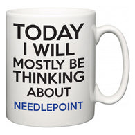 Today I Will Mostly Be Thinking About Needlepoint  Mug