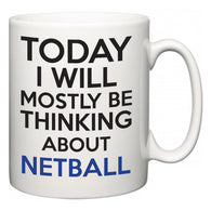 Today I Will Mostly Be Thinking About Netball  Mug