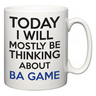 Today I Will Mostly Be Thinking About Ba Game  Mug