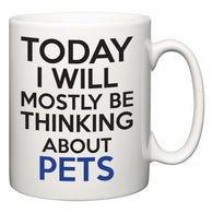 Today I Will Mostly Be Thinking About Pets  Mug