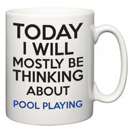 Today I Will Mostly Be Thinking About Pool Playing  Mug