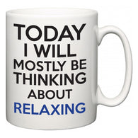 Today I Will Mostly Be Thinking About Relaxing  Mug