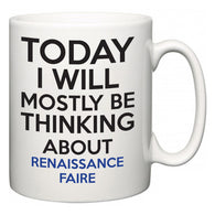 Today I Will Mostly Be Thinking About Renaissance Faire  Mug
