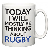 Today I Will Mostly Be Thinking About Rugby  Mug