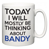 Today I Will Mostly Be Thinking About Bandy  Mug