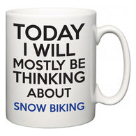 Today I Will Mostly Be Thinking About Snow Biking  Mug