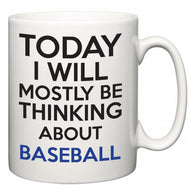 Today I Will Mostly Be Thinking About Baseball  Mug