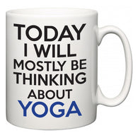 Today I Will Mostly Be Thinking About Yoga  Mug