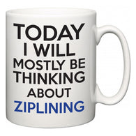 Today I Will Mostly Be Thinking About Ziplining  Mug