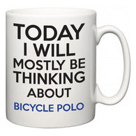 Today I Will Mostly Be Thinking About Bicycle Polo  Mug