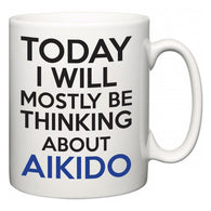 Today I Will Mostly Be Thinking About Aikido  Mug