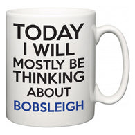 Today I Will Mostly Be Thinking About Bobsleigh  Mug