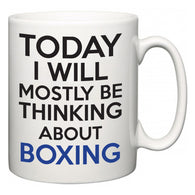 Today I Will Mostly Be Thinking About Boxing  Mug