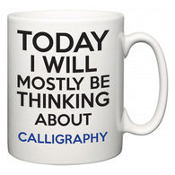 Today I Will Mostly Be Thinking About Calligraphy  Mug