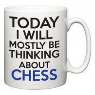 Today I Will Mostly Be Thinking About Chess  Mug