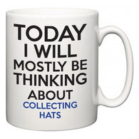 Today I Will Mostly Be Thinking About Collecting Hats  Mug