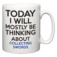 Today I Will Mostly Be Thinking About Collecting Swords  Mug