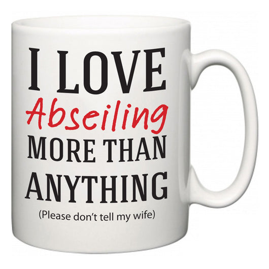 I Love Abseiling More Than Anything (Please don't tell my wife)  Mug