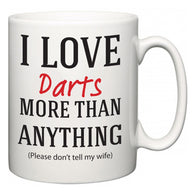 I Love Darts More Than Anything (Please don't tell my wife)  Mug
