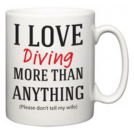 I Love Diving More Than Anything (Please don't tell my wife)  Mug