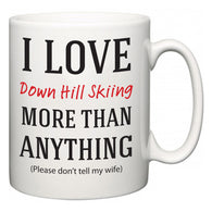 I Love Down Hill Skiing More Than Anything (Please don't tell my wife)  Mug