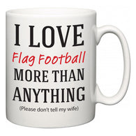 I Love Flag Football More Than Anything (Please don't tell my wife)  Mug