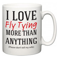I Love Fly Tying More Than Anything (Please don't tell my wife)  Mug