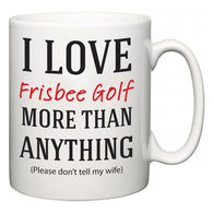 I Love Frisbee Golf More Than Anything (Please don't tell my wife)  Mug